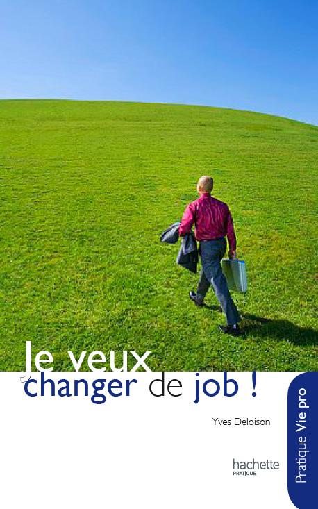 Couv_seule_Je-veux-changer-de-job_Hachette_Yves-Deloison
